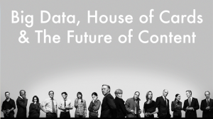 Big Data, House of Cards & The Future of Content