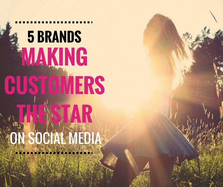 5 Brands That Make Customers the Star on Social Media