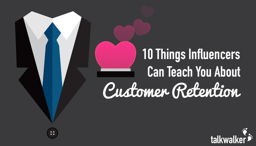 10 Things Influencers Can Teach You About Customer Retention