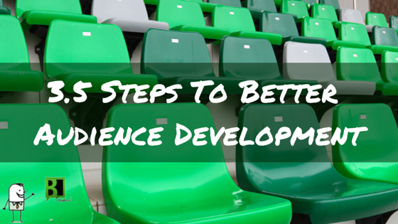 3.5 Steps To Better Audience Development