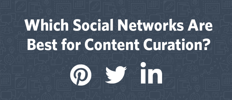 Which Social Networks Are Best For Content Curation?