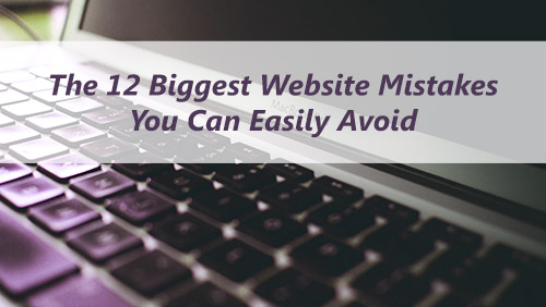 The 12 Biggest Website Mistakes You Can Easily Avoid