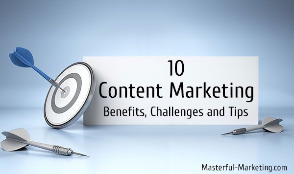 10 Content Marketing Benefits, Challenges and Tips