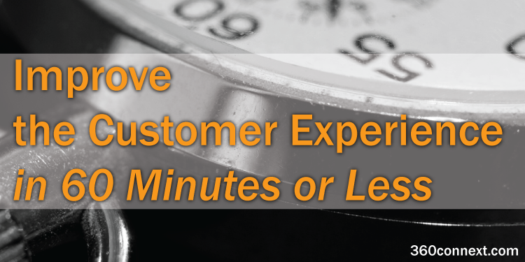 Improve The Customer Experience In 60 Minutes Or Less