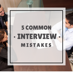 5 Mistakes Applicants Make During The Interview Process