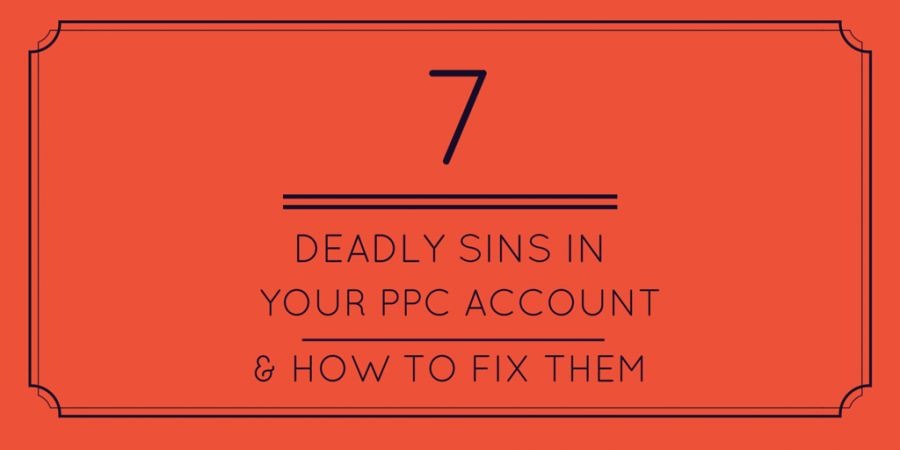 The 7 Deadly Sins of PPC: Gluttony