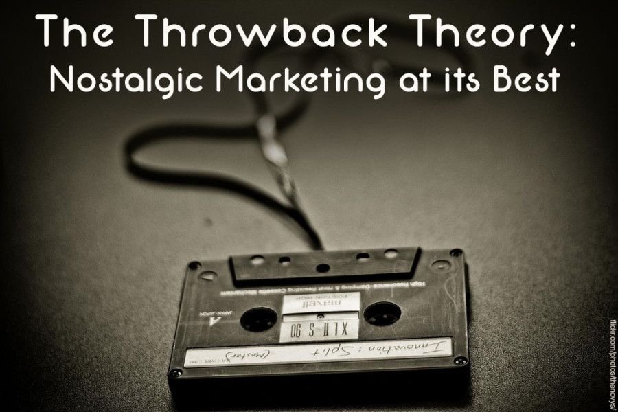 The Throwback Theory: Nostalgic Marketing At Its Best
