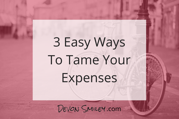 3 Easy Ways To Tame Your Expenses