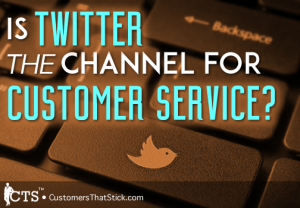 Is Twitter THE Channel for Customer Service?