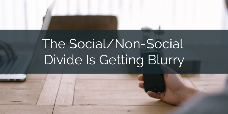 The Social/Non-Social Divide Is Getting Blurry