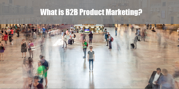 What is B2B Product Marketing?