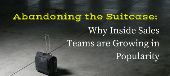 Abandoning The Suitcase: Why Inside Sales Teams Are Growing In Popularity