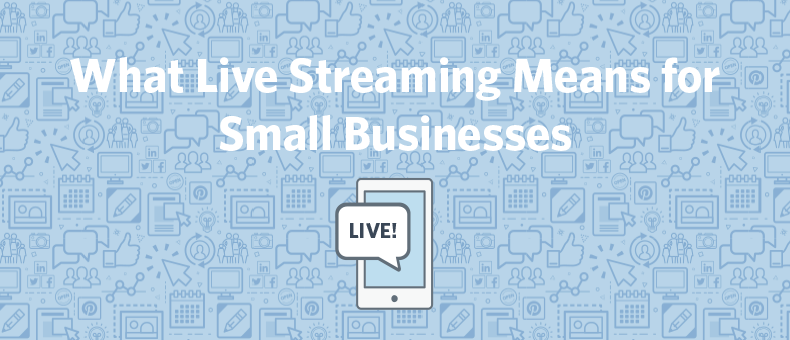 What Live Streaming Means For Small Business [Infographic]