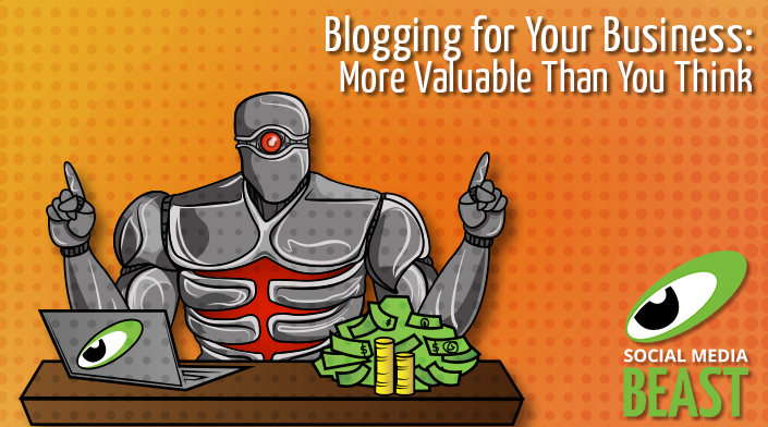 Blogging For Your Business: More Valuable Than You Think