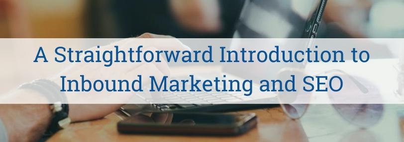 A Straightforward Introduction To Inbound Marketing And SEO