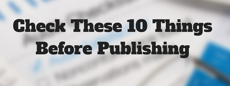 10 Things to Check Before Publishing Your Blog Post