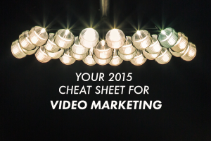 Your 2015 Cheat Sheet for Video Marketing