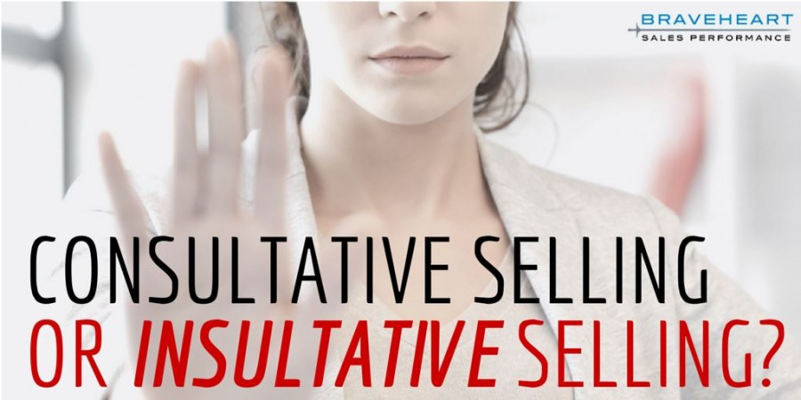 Is It Consultative Or Just Insultative Selling?