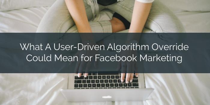 Facebook Testing User-Driven Algorithm Override