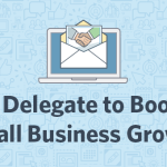How To Delegate To Boost Your Small Business Growth