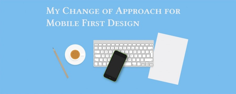 My Change of Approach for Mobile First Design