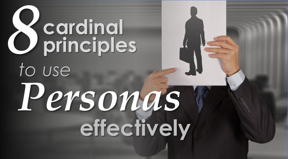 8 Cardinal Principles to Use Personas Effectively in Marketing