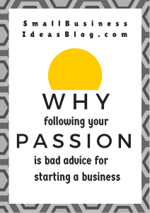 """Why """"Following Your Passion"""" Is Bad Advice for Starting a Business"""