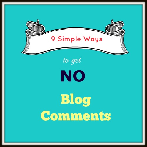 9 Simple Ways To Get NO Blog Comments
