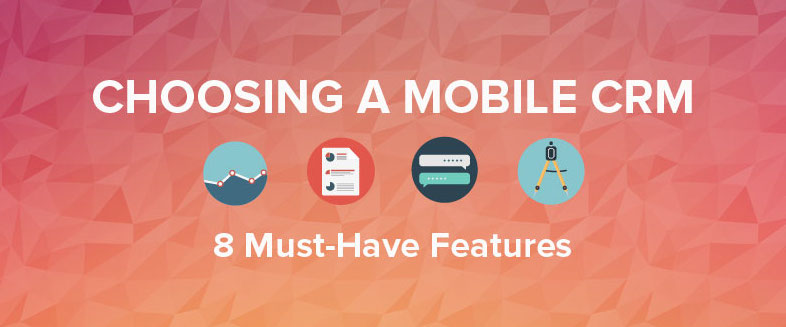 8 Features You Absolutely Need in a Mobile CRM
