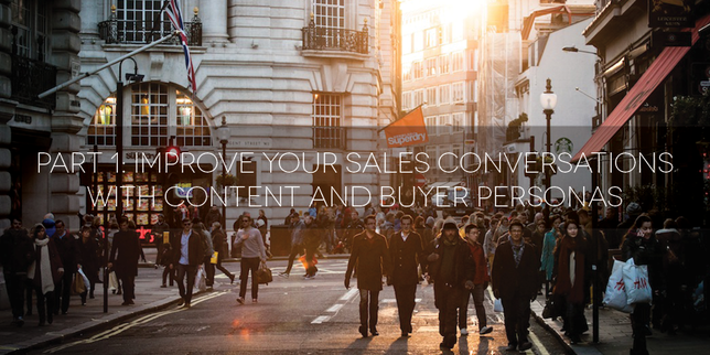 Improve Your Sales Conversations With Content And Buyer Personas