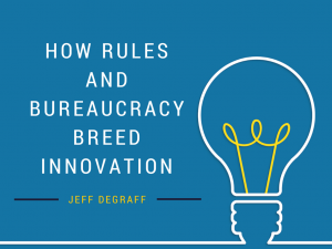 How Rules and Bureaucracy Breed Innovation