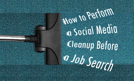 How to Perform a Social Media Cleanup Before a Job Search